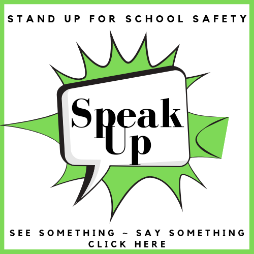 Stand Up for School Safety. Speak Up! See something - say something. Click here